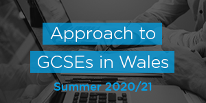 Approach to GCSEs in Wales - Summer 2020/21